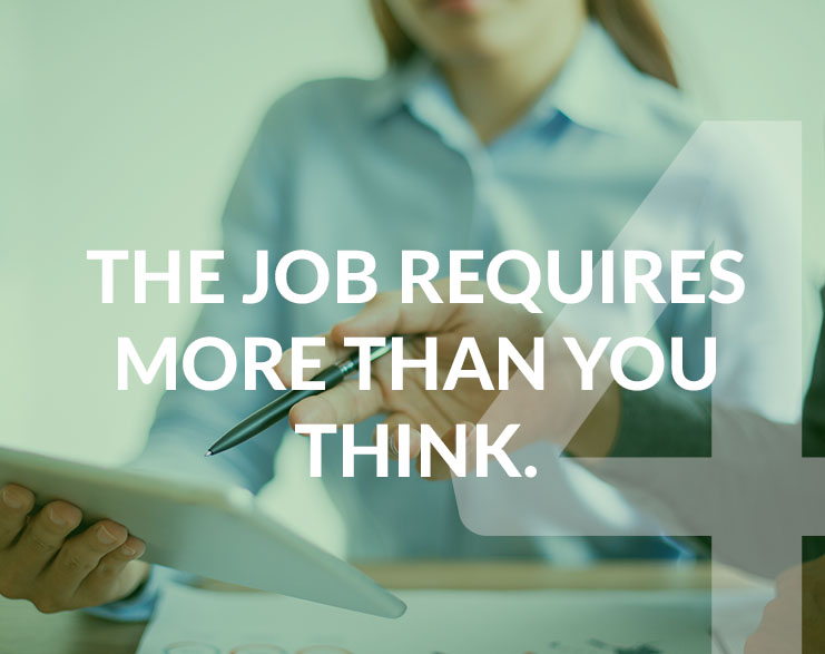 4-The job requires more than you think.